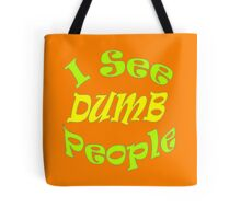 """I See Dumb People""  Tote Bag"