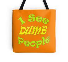 """I See Dumb People""  Tote Bag"