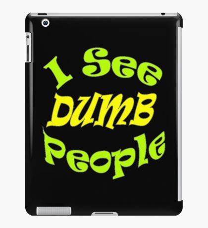 """""""I See Dumb People""""  iPad Case/Skin"""