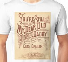 "Vintage sheet music Poster ""You're still my dear old Daddy"" Unisex T-Shirt"