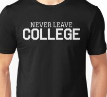 NEVER LEAVE COLLEGE White Ink | FRESH Unisex T-Shirt