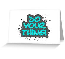 Do your thing! Greeting Card