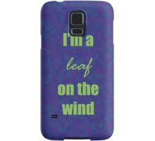 I'm a leaf on the wind Samsung Galaxy Case/Skin