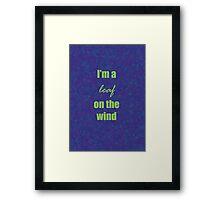 I'm a leaf on the wind Framed Print