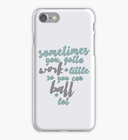 Work A Little To Ball A Lot  iPhone Case/Skin