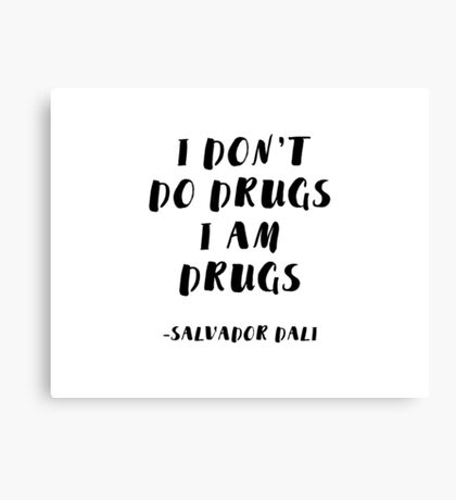 I Don't Do Drugs, I am Drugs Canvas Print