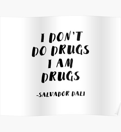 I Don't Do Drugs, I am Drugs Poster