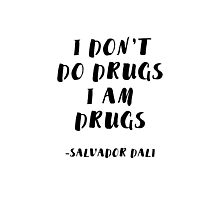I Don't Do Drugs, I am Drugs Photographic Print