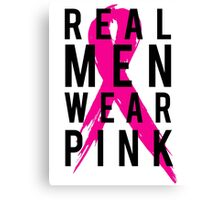 Real Men Wear PINK - Mens Breast Cancer Canvas Print