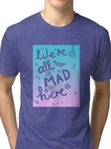 We're all mad here | Alice in Wonderland Tri-blend T-Shirt
