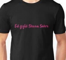 I'd fight Steven Sater Unisex T-Shirt