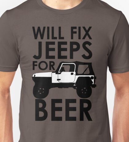 Will Fix Jeeps for Beer Unisex T-Shirt