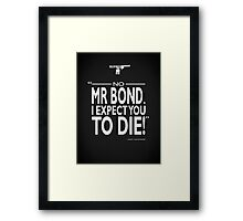 007 - I Expect You To Die Framed Print