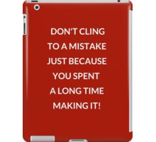 DON'T CLING TO A MISTAKE iPad Case/Skin