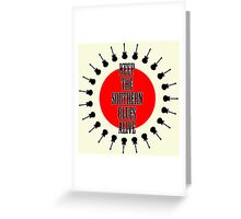 Keep The Southern Blues Alive Greeting Card