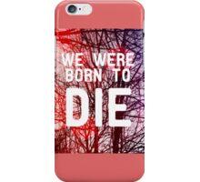Born To Die iPhone Case/Skin