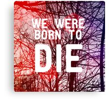Born To Die Canvas Print