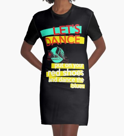 """Let's dance, put on your red shoes and dance the blues"" - David Bowie Graphic T-Shirt Dress"