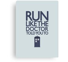 Run like the Doctor told you to - Doctor Who Canvas Print