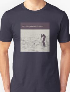 Oh the Possibilities... Unisex T-Shirt