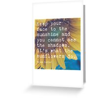 Keep Your Face to the Sunshine Greeting Card