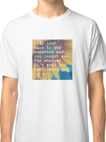 Keep Your Face to the Sunshine Classic T-Shirt