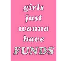 Girls Just Wanna Have FUNDS Photographic Print