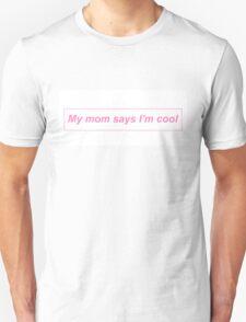 My mom says I'm cool Unisex T-Shirt