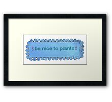 Be nice to plants Framed Print