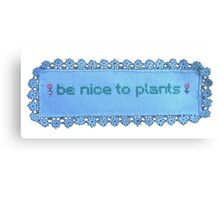 Be nice to plants Canvas Print