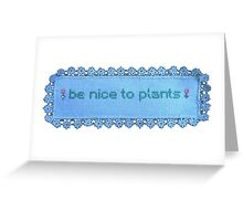 Be nice to plants Greeting Card