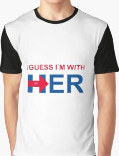 i guess i'm with her Graphic T-Shirt