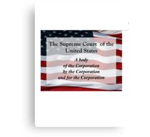 US Supreme Court of by and for the Corporation tee shirt Canvas Print