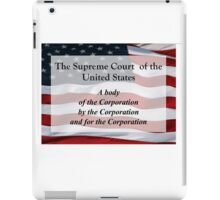 US Supreme Court of by and for the Corporation tee shirt iPad Case/Skin