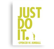 JUST DO IT. - SPENCER W. KIMBALL (green) Canvas Print