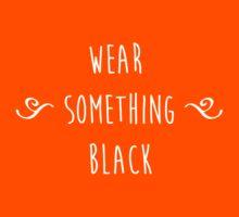 """Wear something... black."" Kids Clothes"