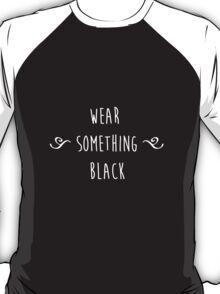 """Wear something... black."" T-Shirt"