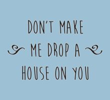 """""""Don't make me drop a house on you."""" Kids Clothes"""