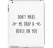 """Don't make me drop a house on you."" iPad Case/Skin"