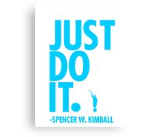 JUST DO IT. - SPENCER W. KIMBALL (blue) Canvas Print