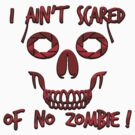 I Ain't Scared of No Zombie! by ezcreative