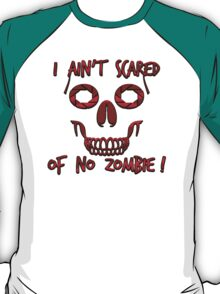 I Ain't Scared of No Zombie! T-Shirt