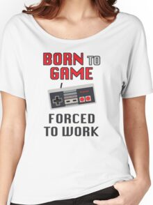 Born to Game: Forced to Work Women's Relaxed Fit T-Shirt