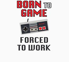 Born to Game: Forced to Work Unisex T-Shirt