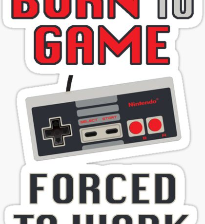Born to Game: Forced to Work Sticker