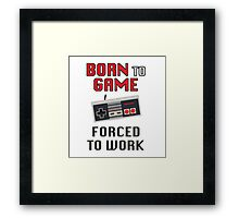 Born to Game: Forced to Work Framed Print