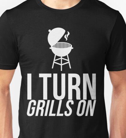 I TURN GRILLS ON Unisex T-Shirt