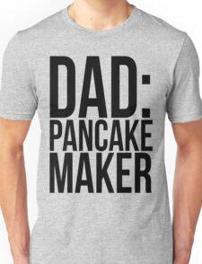 DAD: PANCAKE MAKER Unisex T-Shirt