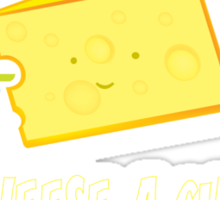 give cheese a chance Sticker
