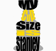 My Cup Size Is Stanley Unisex T-Shirt
